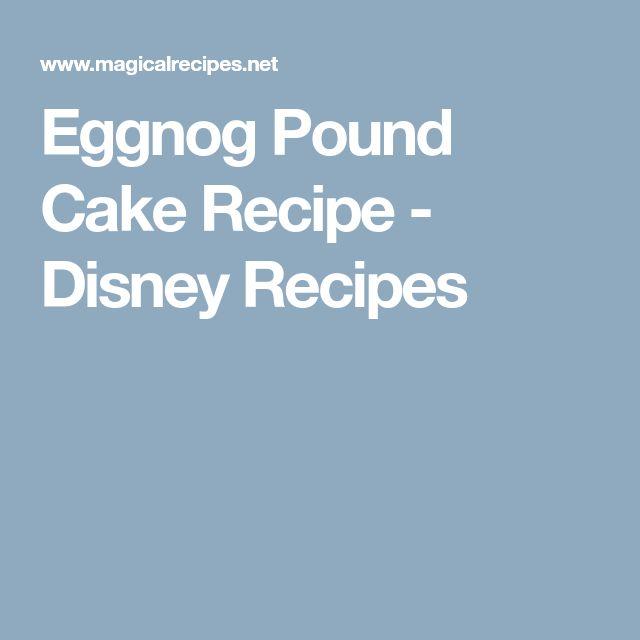 Eggnog Pound Cake Recipe - Disney Recipes