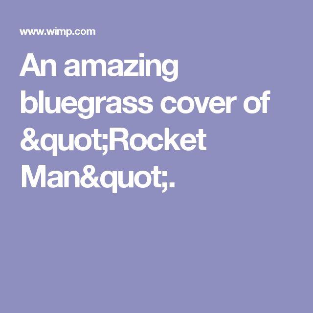 """An amazing bluegrass cover of """"Rocket Man""""."""