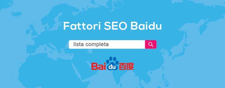 Lista Completa Fattori SEO Baidu che influenzano il Posizionamento dei Siti Web sul Principale Motore di Ricerca Cinese. Fattori di Ranking