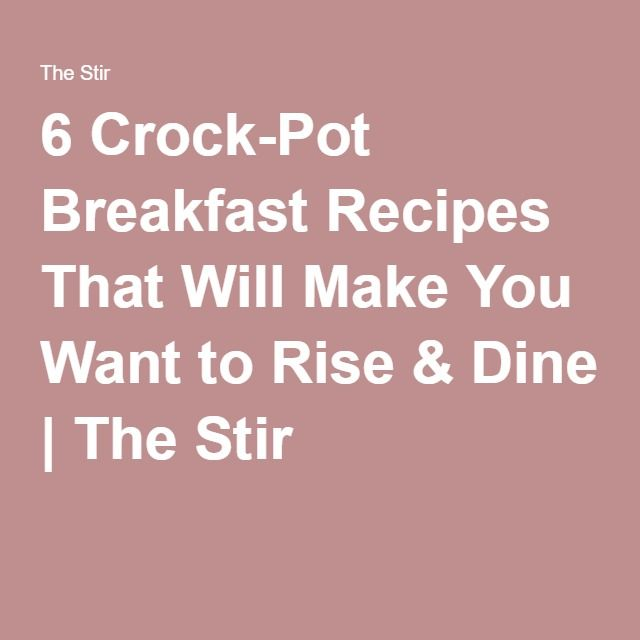 6 Crock-Pot Breakfast Recipes That Will Make You Want to Rise & Dine | The Stir