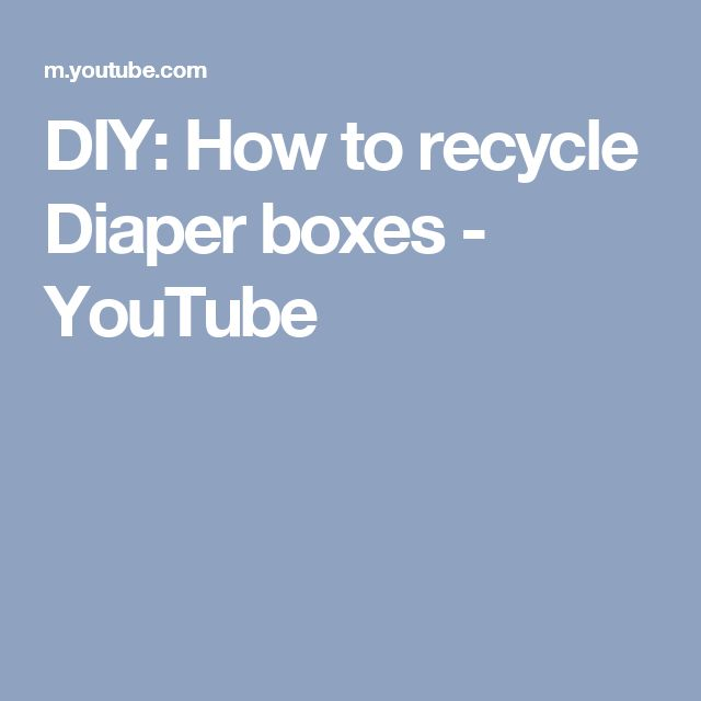 DIY:  How to recycle Diaper boxes - YouTube