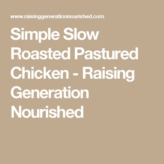 Simple Slow Roasted Pastured Chicken - Raising Generation Nourished