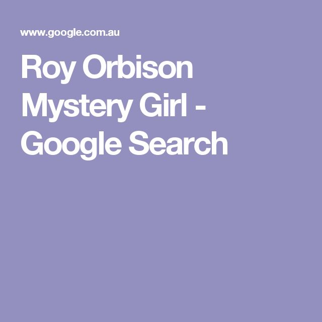 Roy Orbison Mystery Girl - Google Search