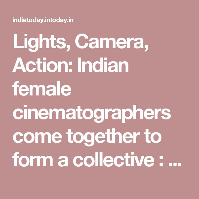 Lights, Camera, Action: Indian female cinematographers come together to form a collective : People, News - India Today