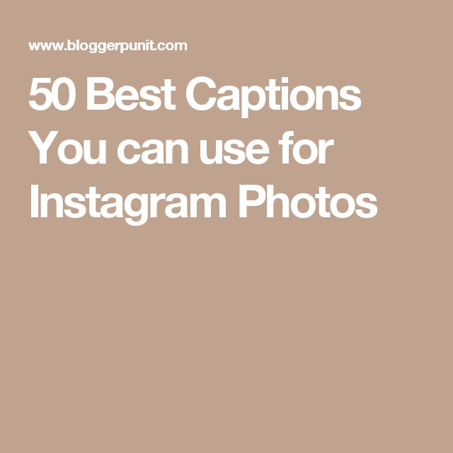 50 Best Captions You can use for Instagram Photos