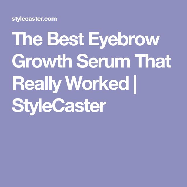 The Best Eyebrow Growth Serum That Really Worked | StyleCaster