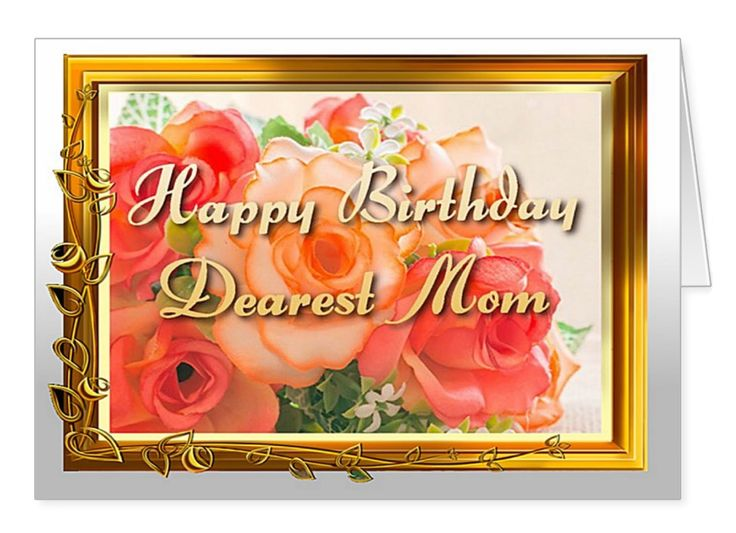Happy Birthday dearest Mom. It's the strongest bond on the planet between mother and child. It's loving and unconditional. So here's a birthday card, framed in gold to symbolize the beautiful relationship. I think your mother would be tempted to frame this one! And she will understand the gratitude you feel.