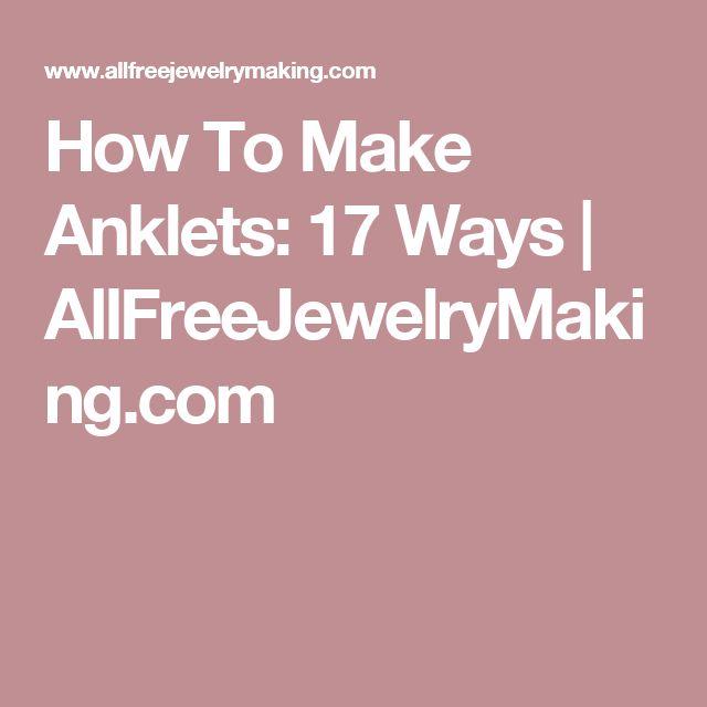 How To Make Anklets: 17 Ways   AllFreeJewelryMaking.com