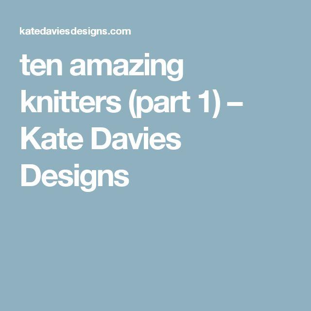 ten amazing knitters (part 1) – Kate Davies Designs