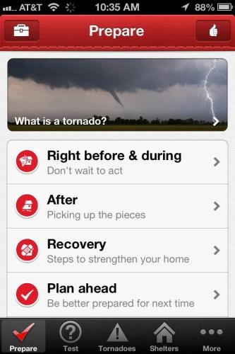 The Red Cross Tornado app is a helpful tool that lets you monitor any number of locations for warnings and alerts. It can cause your phone to emit an alarm sound when you are in an area with a tornado warning (remember, WARNING means that a tornado may be imminent and you must seek shelter immediately).
