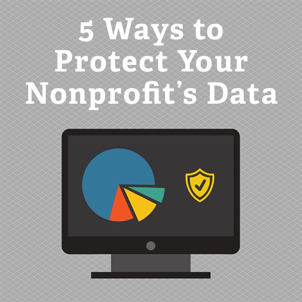 5 Ways To Protect Your Nonprofit S Data Non Profit Group Fundraising Ideas Benefit Corporation
