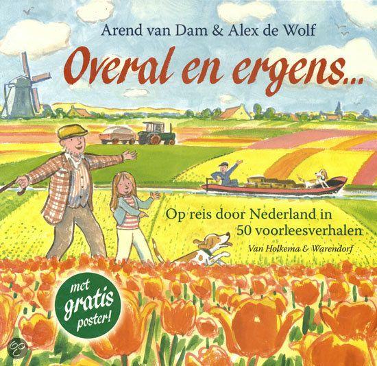 Overal en ergens - Arend van Dam & Alex de Wolf  Nederland in vijftig levendige verhalen: over de grachtengordel van Amsterdam, de droogmaking van de Beemster, het planetarium van Eise Eisinga en De aardappel eters van Vincent van Gogh.