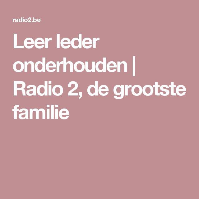 Leer leder onderhouden  | Radio 2, de grootste familie