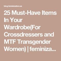 25 Must-Have Items In Your Wardrobe(For Crossdressers and MTF Transgender Women) | feminization.us blog page