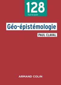 Géo-épistémologie / Paul Claval. Armand Colin, 2017 http://bu.univ-angers.fr/rechercher/description?notice=000890057&champ=tout&recherche=9782200616311&start=&end=