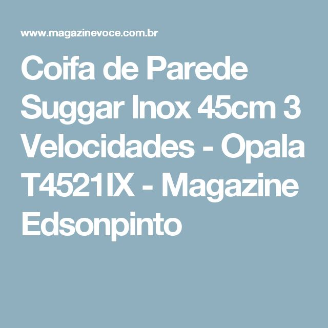 Coifa de Parede Suggar Inox 45cm 3 Velocidades - Opala T4521IX - Magazine Edsonpinto