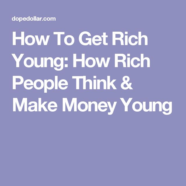How To Get Rich Young: How Rich People Think & Make Money Young