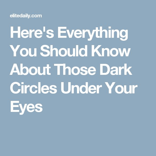 Here's Everything You Should Know About Those Dark Circles Under Your Eyes