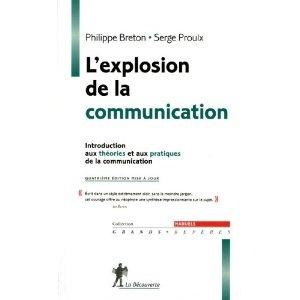 L'explosion de la communication : Introduction aux théories et aux pratiques de la communication: Philippe Breton, Serge Proulx