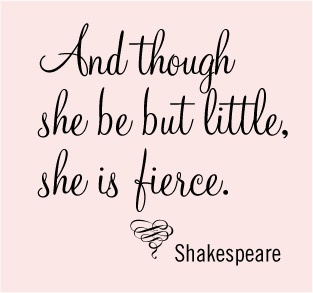 And Though She Be But Little She Is Fierce Shakespeare Yes Yes