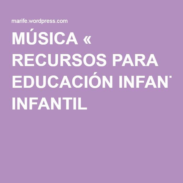MÚSICA « RECURSOS PARA EDUCACIÓN INFANTIL