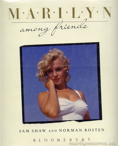 Marilyn Among Friends By Sam Shaw And Norman Rosten Monroe Booksbook