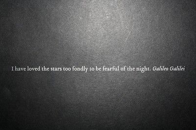 .: Starry Sky, Tattoo Quotes Stars, Starry Night, Galileogalilei, Stars Quotes, Galileo Galilei, Favorite Quotes, Galileo Quotes, Night Sky