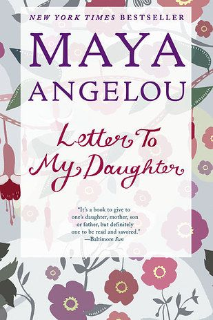Letter To My Daughter by Maya Angelou | 31 Books That Will Restore Your Faith In Humanity