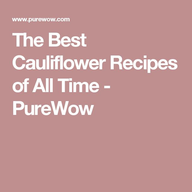 The Best Cauliflower Recipes of All Time - PureWow