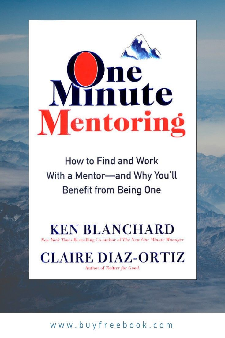 One Minute Mentoringbook By Ken Blanchard Claire Diaz Ortiz The Bestselling Co Author Of The Legendary The One Minute Man Ken Blanchard Mentor Blanchard