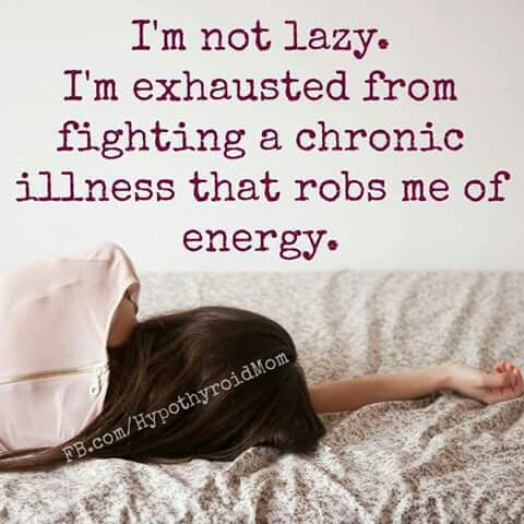 I'm not lazy I'm exhausted from fighting a chronic illness that robs me of my energy. Facebook.com/HypothyroidMom