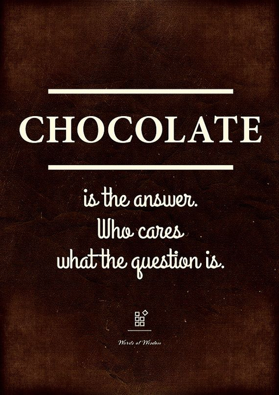 "Funny quote about chocolate. ""Chocolate is the answer. Who cares what the question is."" Printable wall decor. Great for kitchen, dorm or college."