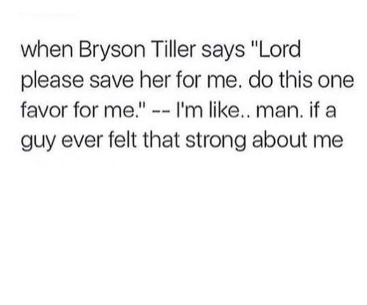 Bryson Tiller said it best