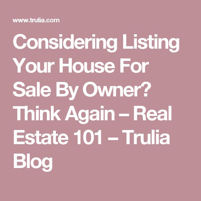 Considering Listing Your House For Sale By Owner? Think Again – Real Estate 101 – Trulia Blog