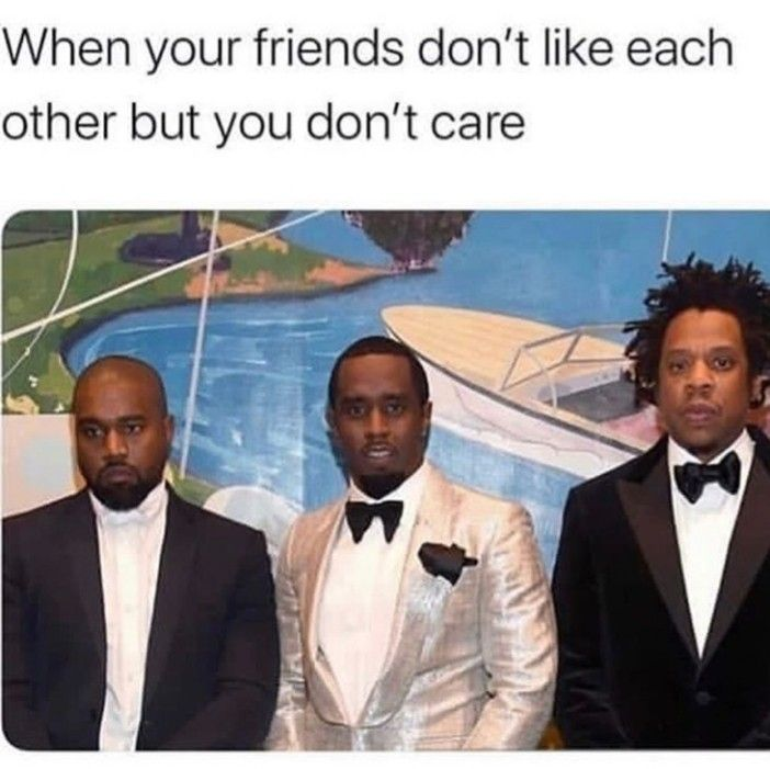 If My Friends Were Jay Z And Kanye West I Don T Think I Would Either Lol Tumblr Funny Funny Memes Memes