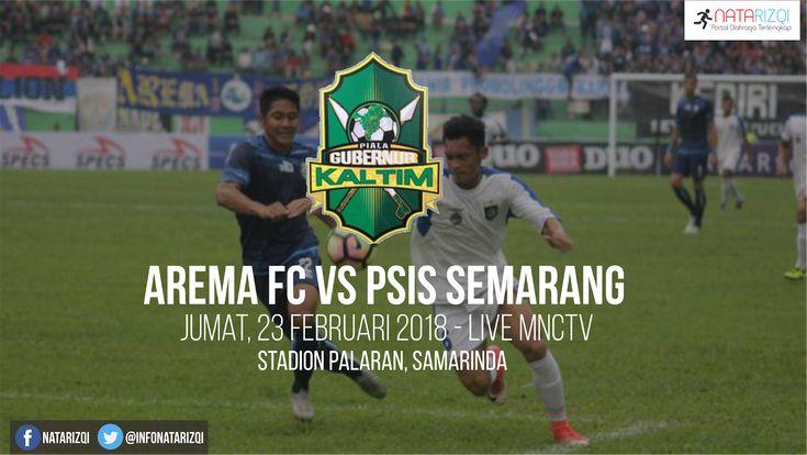 Nonton Live Streaming PSIS Semarang vs Arema FC : Jadwal Grup A Piala Gubernur Kaltim 2018 Live MNC TV