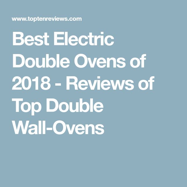 Best Electric Double Ovens of 2018 - Reviews of Top Double Wall-Ovens