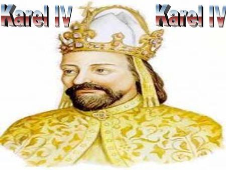Životopis Český a německý král, římský císař Karel IV. se narodil 14.5.1316 v Praze, jako nejstarší syn Jana Lucemburského a Elišky Přemyslovny. Dostal.