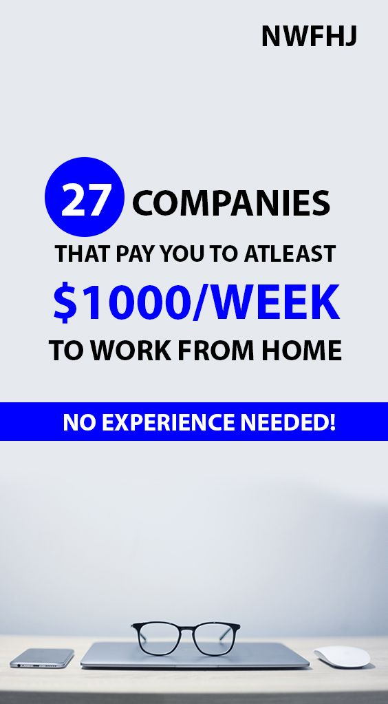 27 companies that pay you to at least $1000 per week to work from home. No experience needed!