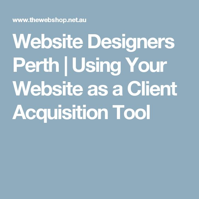 Website Designers Perth | Using Your Website as a Client Acquisition Tool