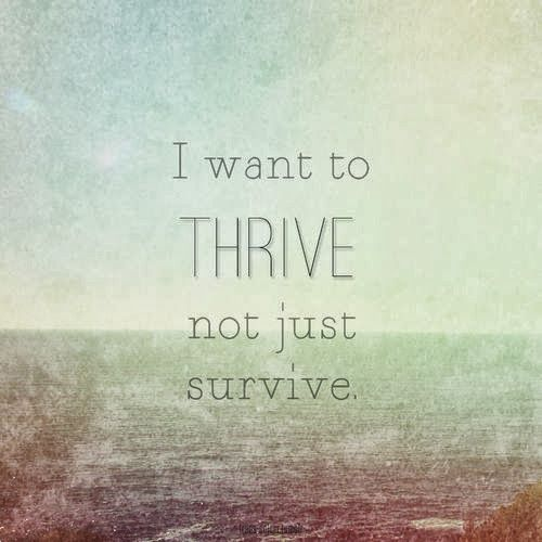I want to thrive not just survive | Inspirational Quotes