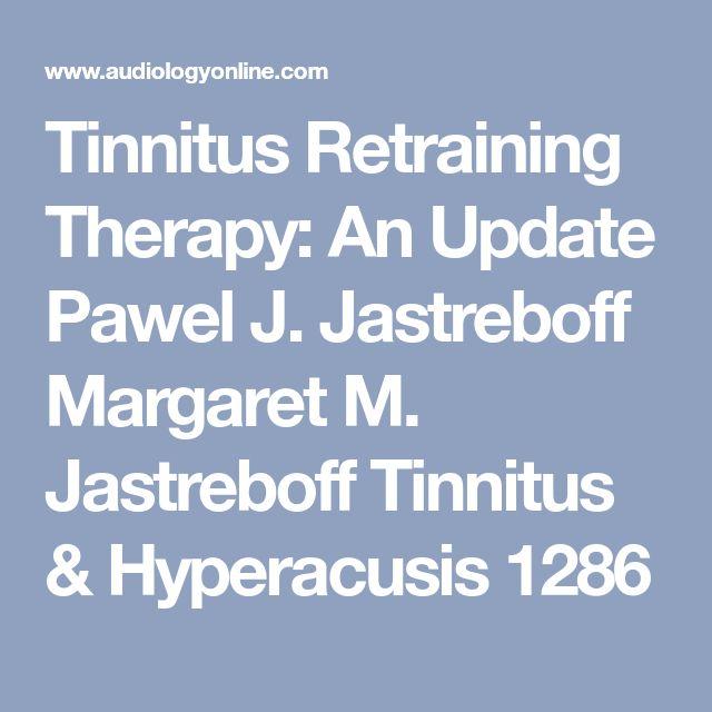 Tinnitus Retraining Therapy: An Update Pawel J. Jastreboff Margaret M. Jastreboff Tinnitus & Hyperacusis 1286