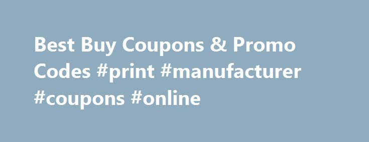 Best Buy Coupons & Promo Codes #print #manufacturer #coupons #online http://coupons.remmont.com/best-buy-coupons-promo-codes-print-manufacturer-coupons-online/  #buy coupons online # Best Buy Coupons How can you save money when you shop at Best Buy? Save when you use coupon codes. Valpak.com has many promo codes to help you save on your Best Buy purchase. Look for codes that match what you want to buy — many of them also offer free shipping in addition to savings on your specific product…