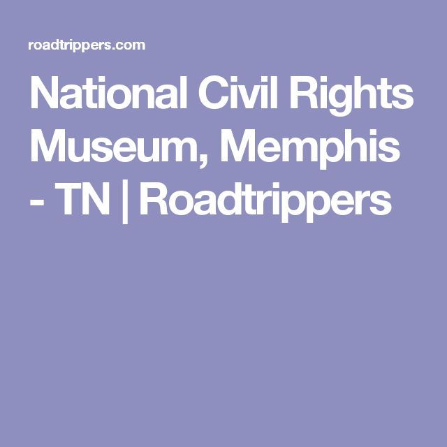 National Civil Rights Museum, Memphis - TN | Roadtrippers