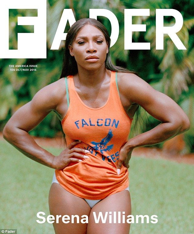 'I've never changed who I am': Serena Williams, 35, put her phenomenal figure on display in the latest issue of The Fader magazine which was released on Tuesday