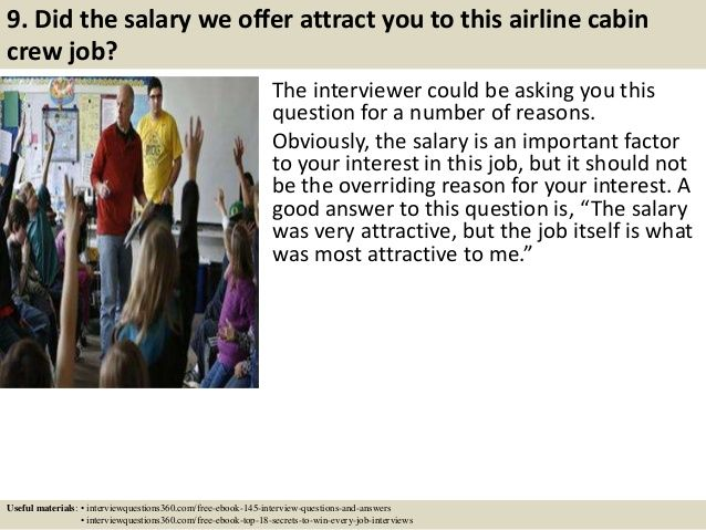 9. Did the salary we offer attract you to this airline cabin  crew job?  The interviewer could be asking you this  question f...