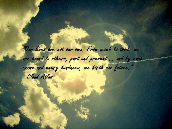 Our lives are not our own - Cloud Atlas Quote