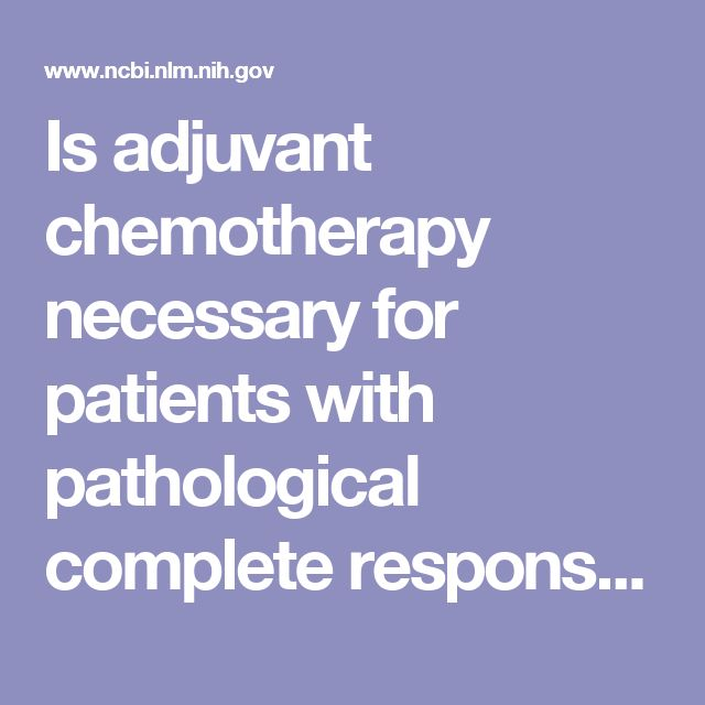 Is adjuvant chemotherapy necessary for patients with pathological complete response after neoadjuvant chemoradiotherapy and radical surgery in loca...  - PubMed - NCBI