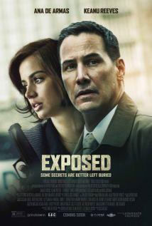 Είδος ταινίας:ΔράμαCast: Ana de Armas, Keanu Reeves, Christopher McDonaldΥπόθεση:Στο Exposed, μια νεαρή λατίνα βιώνει παράξενα πράγματα όταν έγινε μάρτυρας ενός θαύματος, ενώ ένας αστυνομικός ντετέκτιβ αναζητά την αλήθεια πίσω από τον θάνατο του συν...
