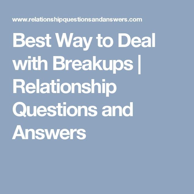 Best Way to Deal with Breakups   Relationship Questions and Answers